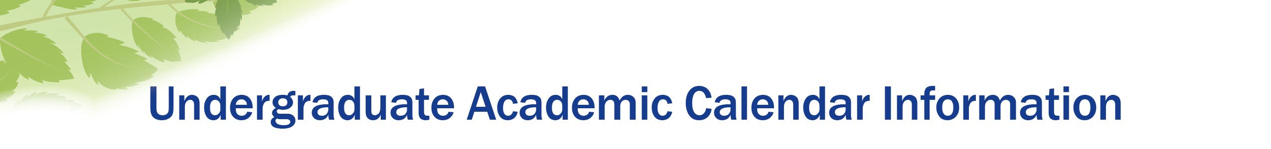 Undergraduate Academic Calendar information header