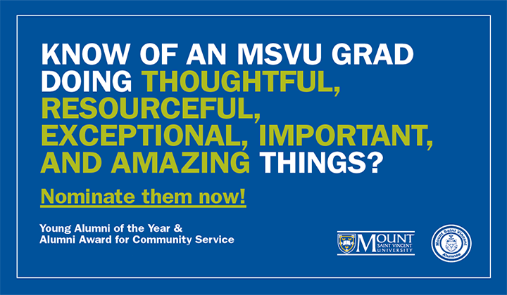 Know of an MSVU grad doing thoughtful, resourceful, exceptional, important, and amazing things? Nominate them for an award today!