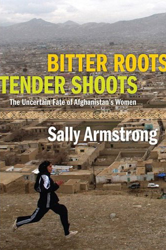 Sally Armstrong book - Bitter Roots, Tender Shoots